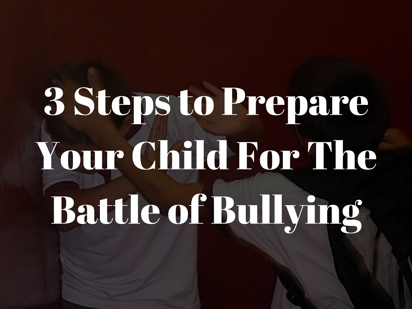 3 Steps to Prepare Your Child for the Battle of Bullying