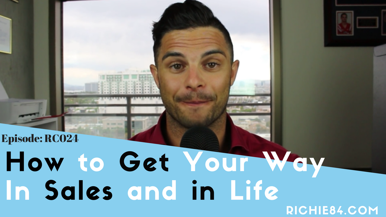 How to Get Your Way in Sales and in Life | RC024